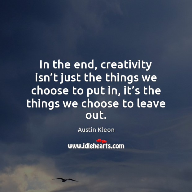 In the end, creativity isn't just the things we choose to Image