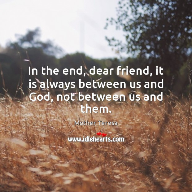 Image, In the end, dear friend, it is always between us and God, not between us and them.