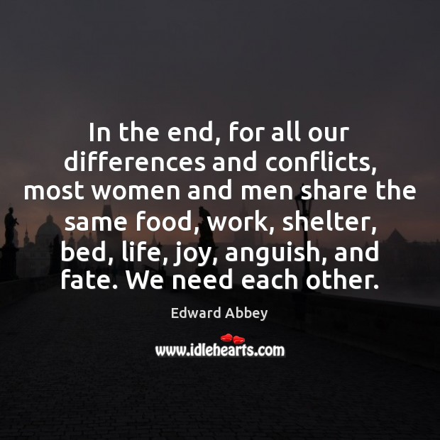 In the end, for all our differences and conflicts, most women and Edward Abbey Picture Quote
