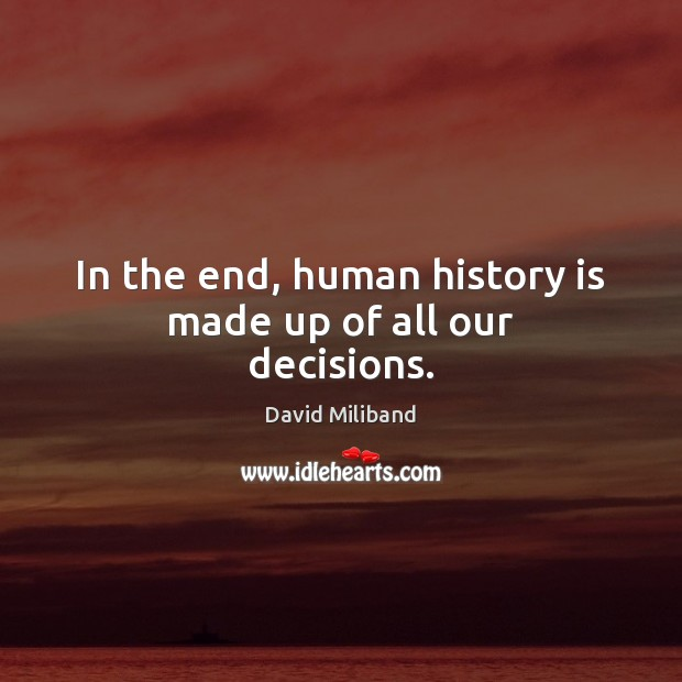 In the end, human history is made up of all our decisions. Image