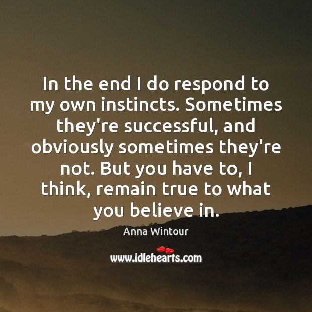 Image, In the end I do respond to my own instincts. Sometimes they're