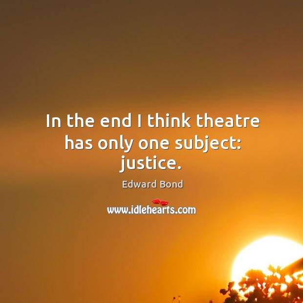 In the end I think theatre has only one subject: justice. Image