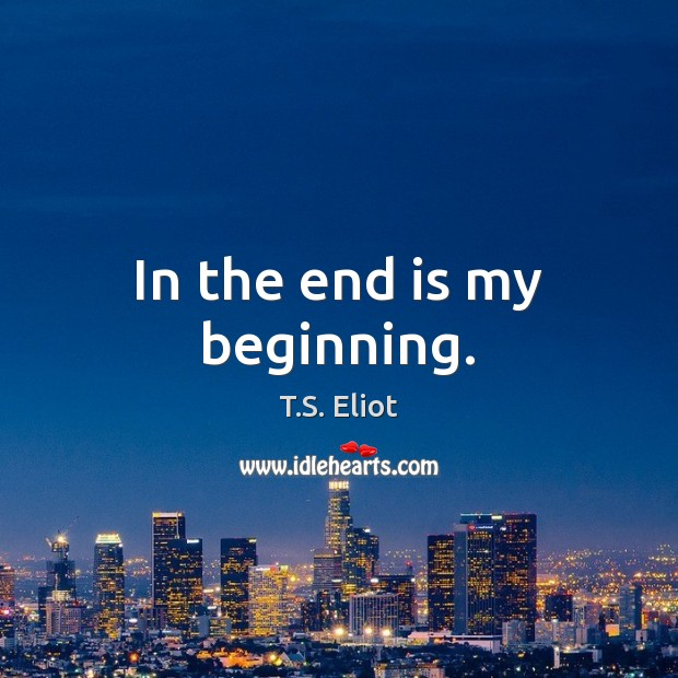 Image, In the end is my beginning.