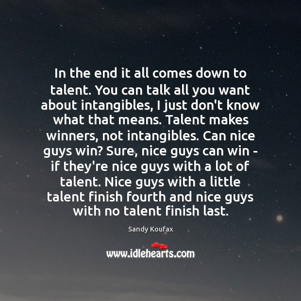 In the end it all comes down to talent. You can talk Sandy Koufax Picture Quote