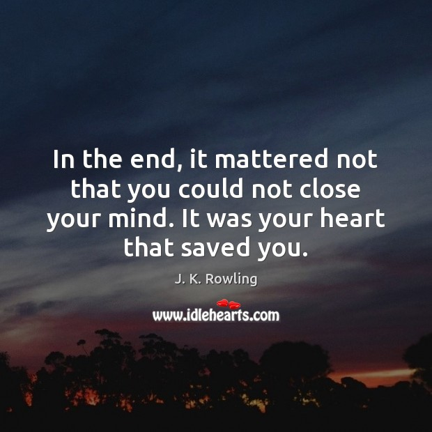 In the end, it mattered not that you could not close your J. K. Rowling Picture Quote