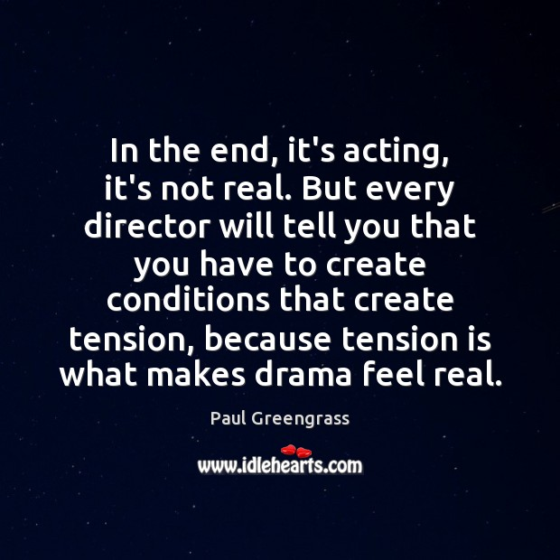 In the end, it's acting, it's not real. But every director will Image