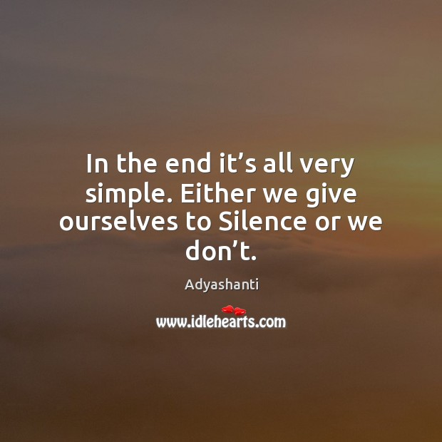 Image, In the end it's all very simple. Either we give ourselves to Silence or we don't.
