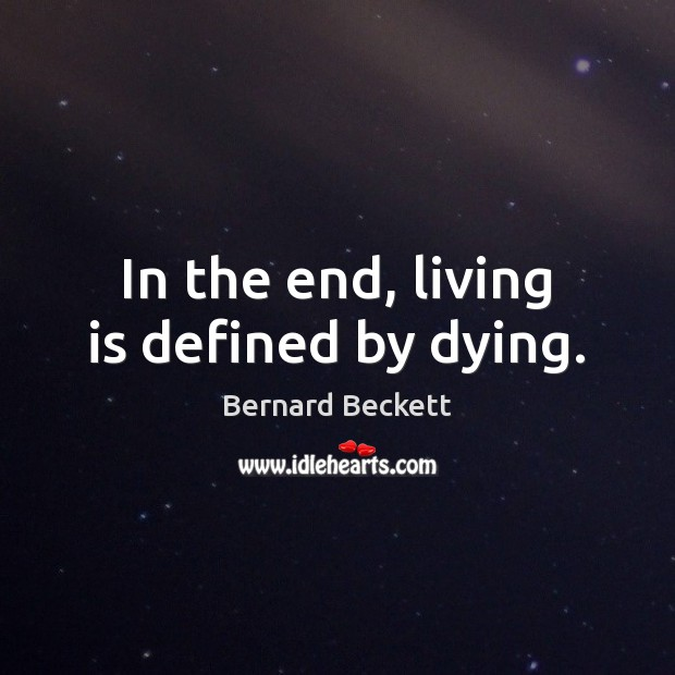 Image, In the end, living is defined by dying.