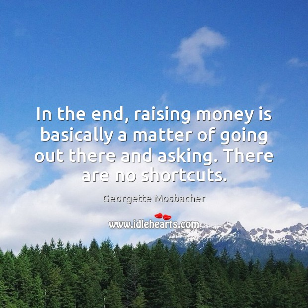 In the end, raising money is basically a matter of going out Image