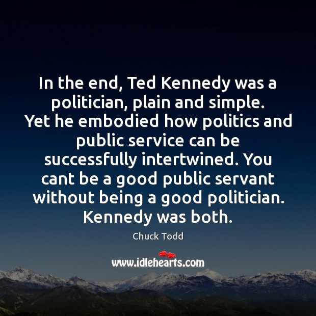 Image, In the end, Ted Kennedy was a politician, plain and simple. Yet