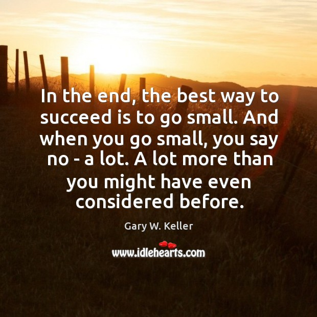 Image about In the end, the best way to succeed is to go small.