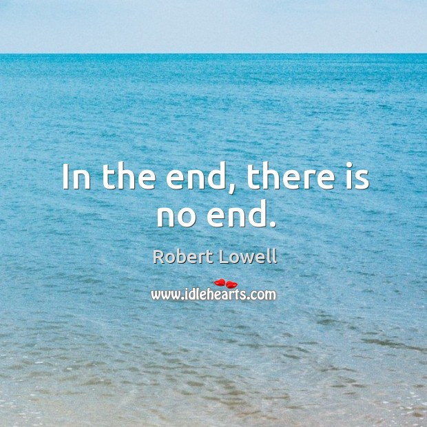 In the end, there is no end. Image