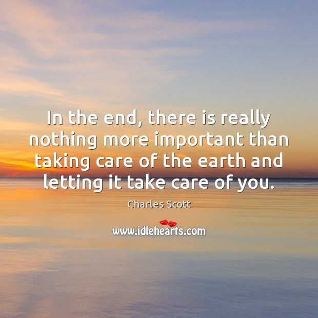 In the end, there is really nothing more important than taking care Image