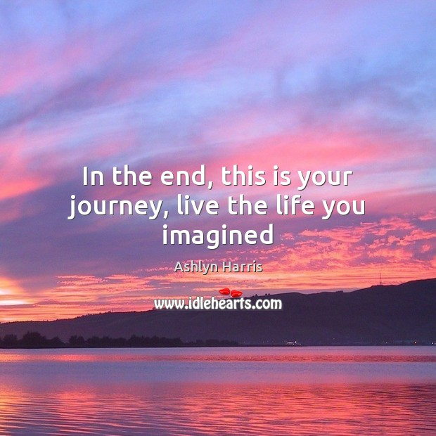 Image, In the end, this is your journey, live the life you imagined
