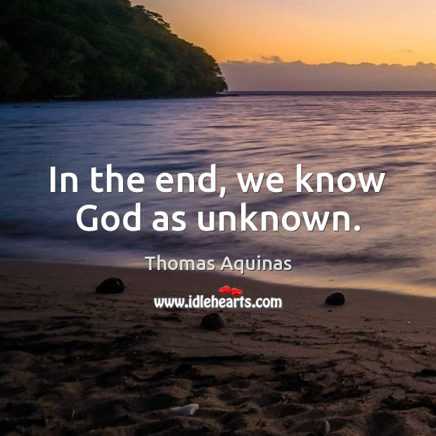In the end, we know God as unknown. Image