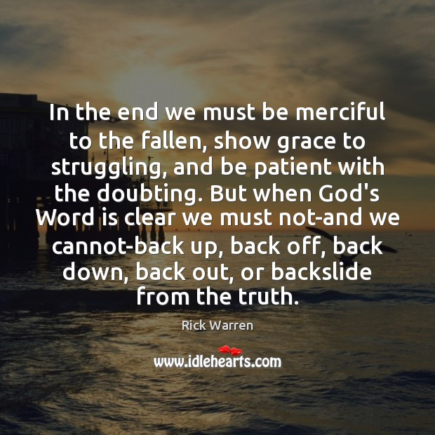In the end we must be merciful to the fallen, show grace Image