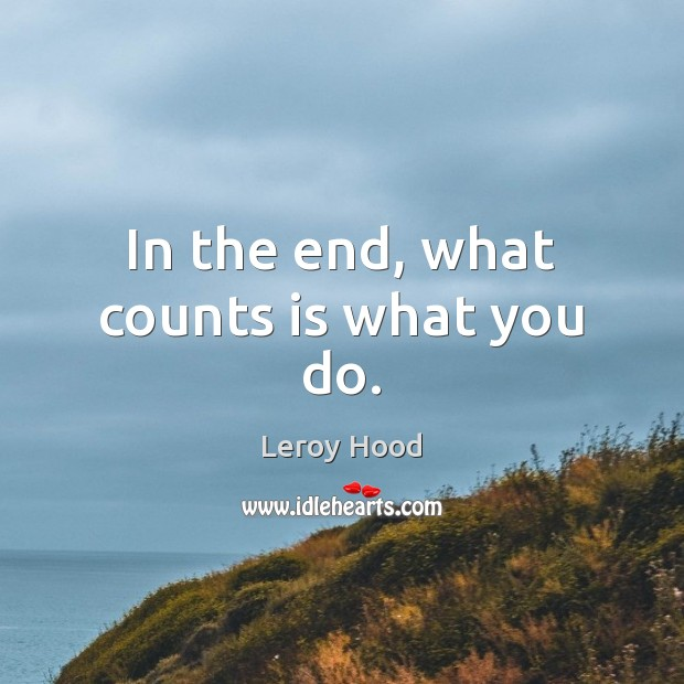 In the end, what counts is what you do. Image