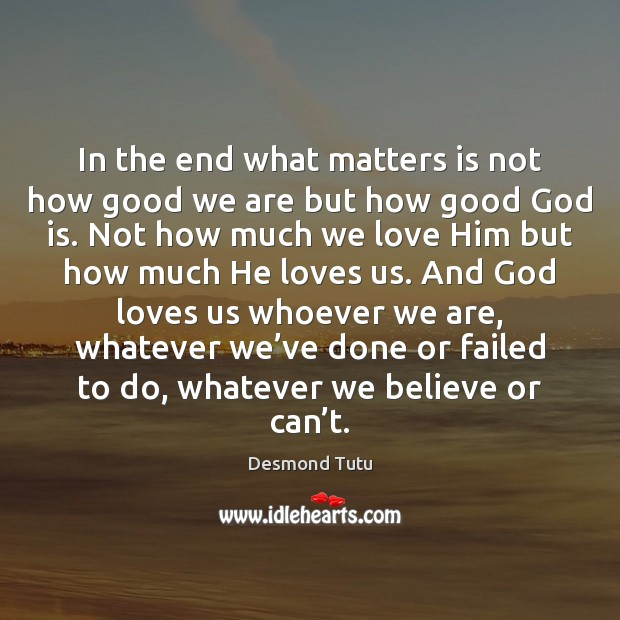 Image, In the end what matters is not how good we are but