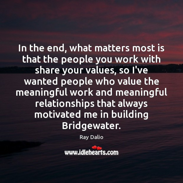 In the end, what matters most is that the people you work Image