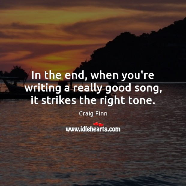 Image, In the end, when you're writing a really good song, it strikes the right tone.