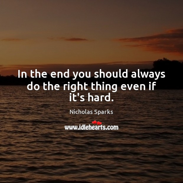 In the end you should always do the right thing even if it's hard. Image