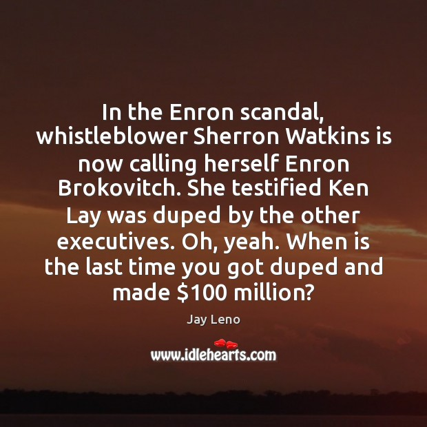 In the Enron scandal, whistleblower Sherron Watkins is now calling herself Enron Image