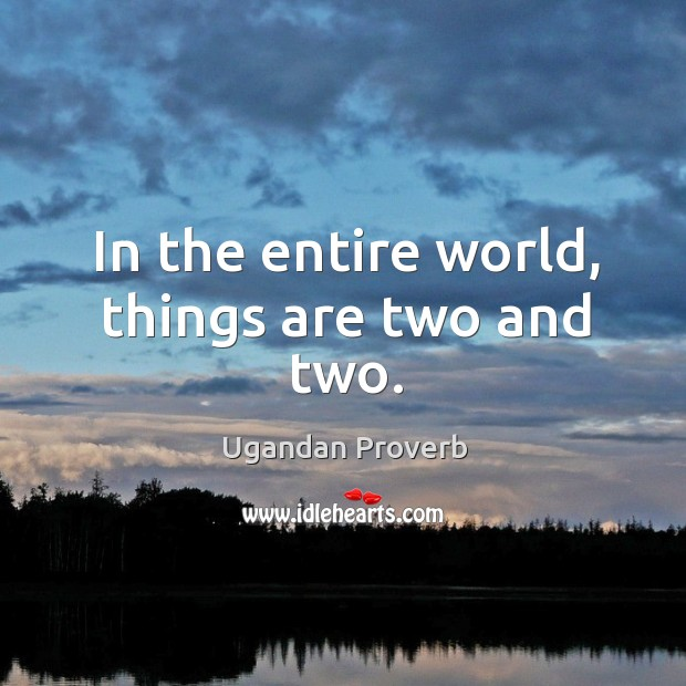 In the entire world, things are two and two. Ugandan Proverbs Image