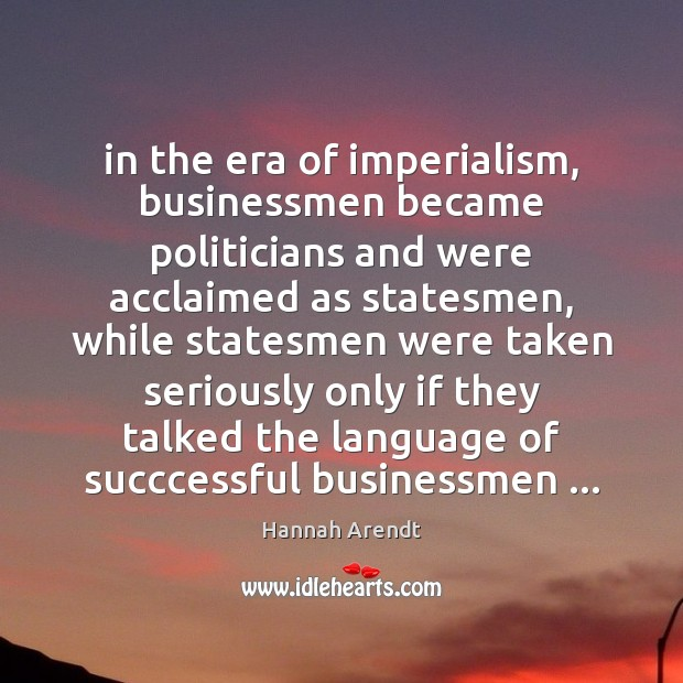 In the era of imperialism, businessmen became politicians and were acclaimed as Image