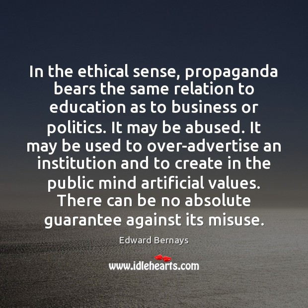 In the ethical sense, propaganda bears the same relation to education as Edward Bernays Picture Quote