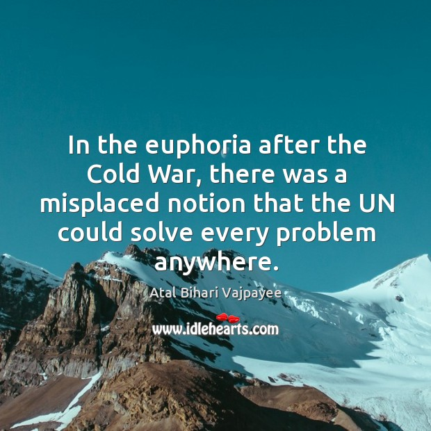 Image, In the euphoria after the cold war, there was a misplaced notion that the un could solve every problem anywhere.