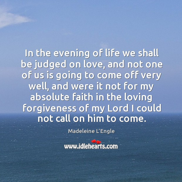 Image, In the evening of life we shall be judged on love