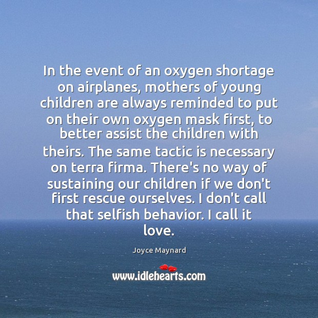 In the event of an oxygen shortage on airplanes, mothers of young Joyce Maynard Picture Quote