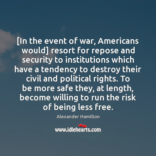 [In the event of war, Americans would] resort for repose and security Alexander Hamilton Picture Quote