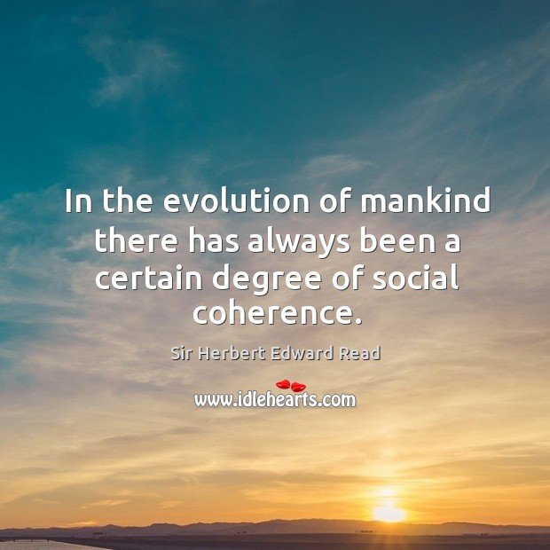 In the evolution of mankind there has always been a certain degree of social coherence. Image