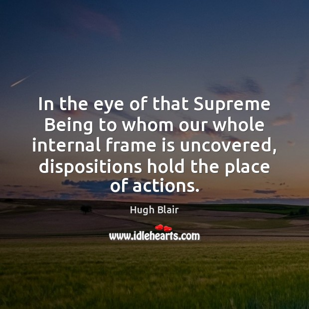 In the eye of that Supreme Being to whom our whole internal Image