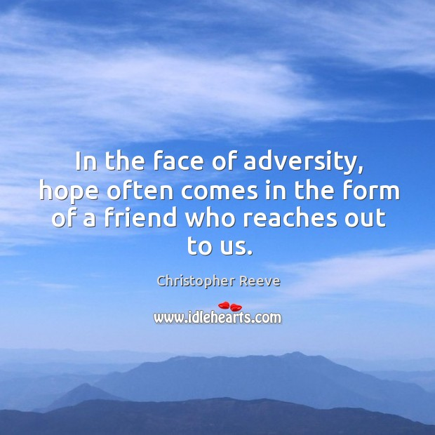In the face of adversity, hope often comes in the form of a friend who reaches out to us. Image