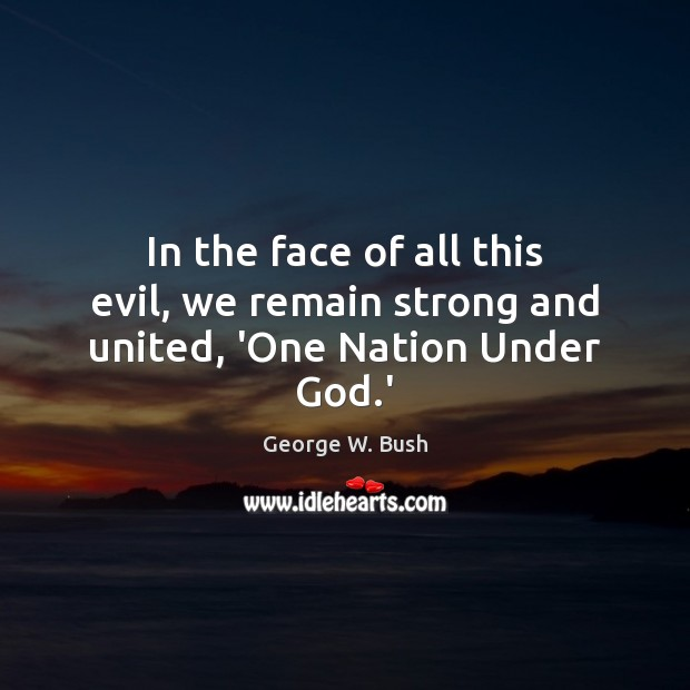 Image, In the face of all this evil, we remain strong and united, 'One Nation Under God.'