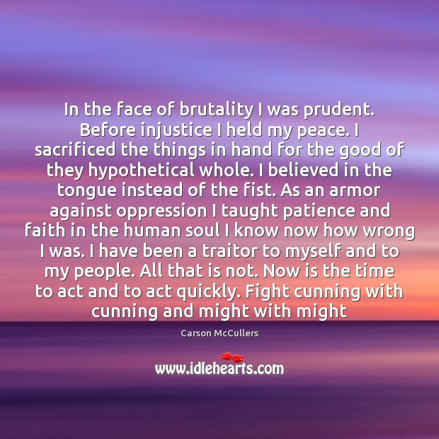 Image, In the face of brutality I was prudent. Before injustice I held