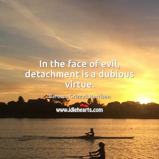 Image, In the face of evil, detachment is a dubious virtue.