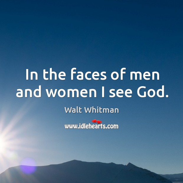 Image, In the faces of men and women I see God.
