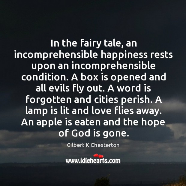 In the fairy tale, an incomprehensible happiness rests upon an incomprehensible condition. Image