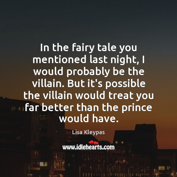 In the fairy tale you mentioned last night, I would probably be Image