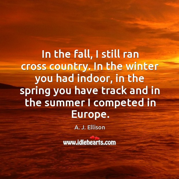 Image, In the fall, I still ran cross country. In the winter you had indoor