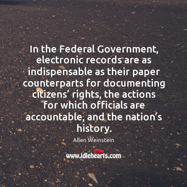 Image, In the federal government, electronic records are as indispensable as their paper