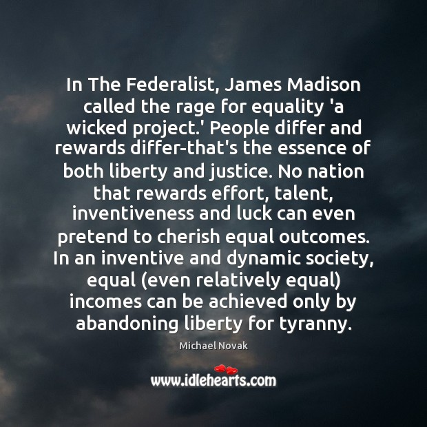 In The Federalist, James Madison called the rage for equality 'a wicked Image