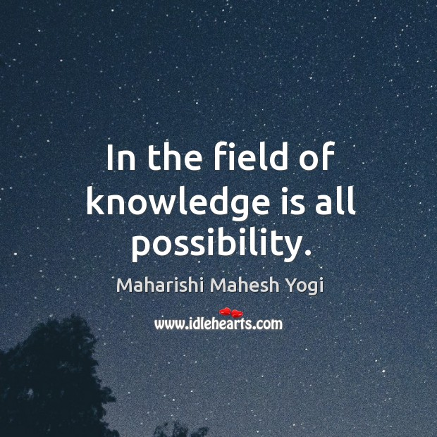 In the field of knowledge is all possibility. Image