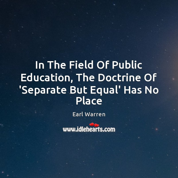 In The Field Of Public Education, The Doctrine Of 'Separate But Equal' Has No Place Image