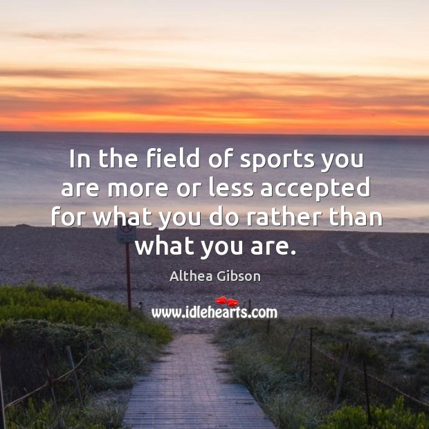 Image, In the field of sports you are more or less accepted for what you do rather than what you are.