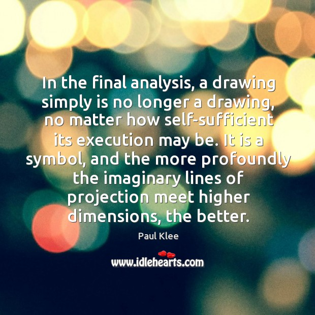 In the final analysis, a drawing simply is no longer a drawing, no matter how self-sufficient Image