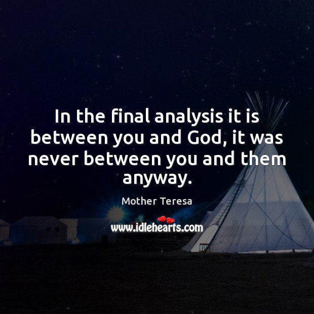 Image, In the final analysis it is between you and God, it was never between you and them anyway.